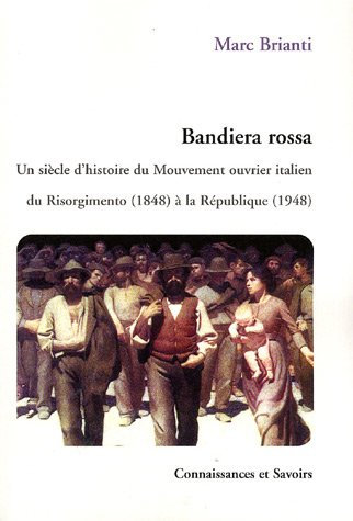 BANDIERA ROSSA UN SIECLE D'HISTOIRE DU MOUVEMENT OUVRIER: BRIANTI,MARC