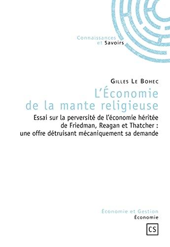 L'Economie de la mante religieuse : Essai sur la perversité de l'économie h...