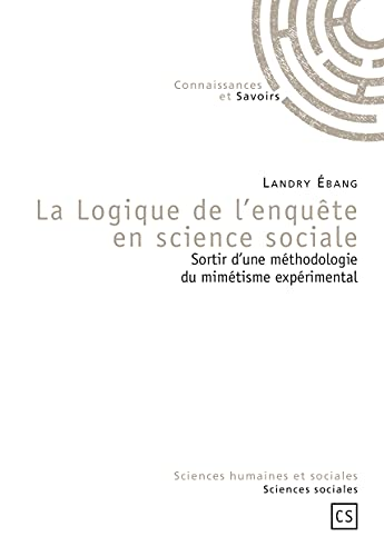 9782753902114: LA LOGIQUE DE L'ENQUETE EN SCIENCE SOCIALE : Sortir d'une m�thodologie du mim�tisme exp�rimental