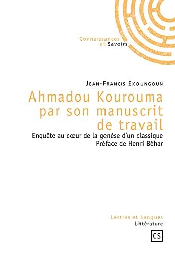 9782753902329: Ahmadou Kourouma par son manuscrit de travail : Enqu�te au coeur de la gen�se d'un classique