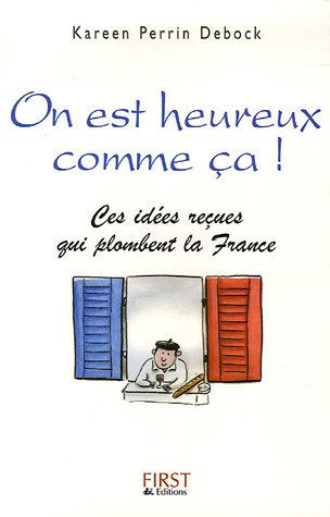 ON EST HEUREUX COMME CA ! CES IDEES RECUES QUI PLOMBENT LA FRANCE: PERRIN-DEBOCK, KAREEN