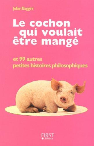 9782754005845: Le cochon qui voulait être mangé : Et 99 autres petites histoires philosophiques