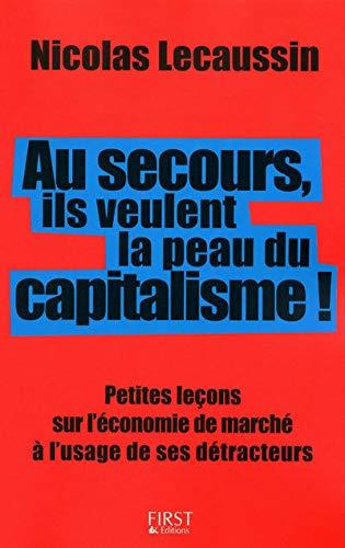 9782754012096: Au secours, ils veulent la peau du capitalisme ! : Petites leçons sur l'économie de marché à l'usage de ses détracteurs
