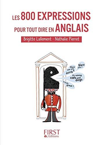 9782754024754: Les Petits Livres: Les 800 Expressions Pour Tout Dire En Anglais (French Edition)