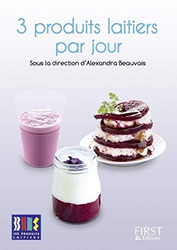 Petit livre de - 3 produits laitiers par jour: LES PRODUITS LAITIERS