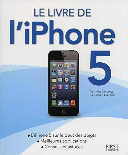 Le Livre de l'iPhone 5: S�bastien Lecomte, Yasmina Lecomte, Yasmina Salmandjee