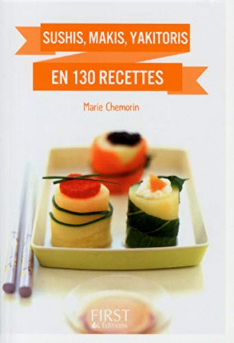 Sushis, makis, yakitoris en 130 recettes: Chemorin, Marie