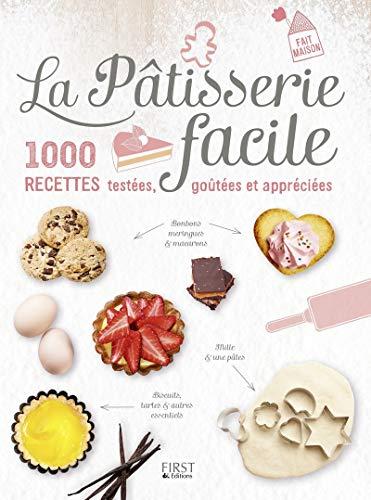 La Pâtisserie facile - 1000 recettes testées, goûtées et appréci&...