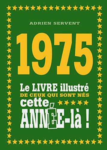 9782754069755: 1975 - Le livre illustré de ceux qui sont nés cette année-là !