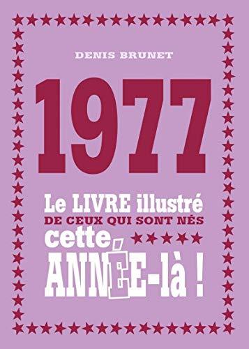 9782754069779: 1977 - Le livre illustr� de ceux qui sont n�s cette ann�e-l� !