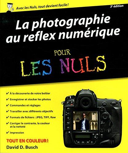 La Photographie au reflex numérique pour les Nuls: David D. Busch