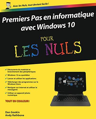 Premiers pas en informatique avec Windows 10 pour les Nuls: Gookin, Dan