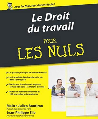 Le Droit du travail pour les Nuls,: Julien BOUTIRON; Me