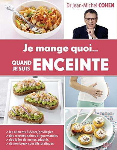 Je mange quoi. quand je suis enceinte: Cohen, Jean-Michel (dr)