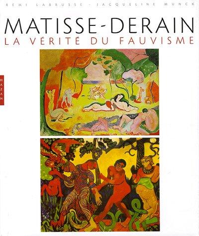 Matisse - Derain: La Verite du Fauvisme: Derain, Andre and Henri Mattise, Remi Labrusse, Jacqueline...