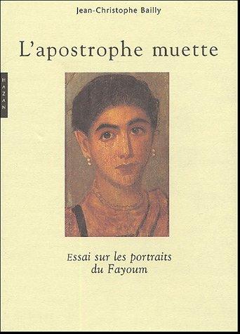 9782754100120: L'Apostrophe Muette. Essai Sur Les Portraits de Fayoum (Nouvelle Edition) (English and French Edition)
