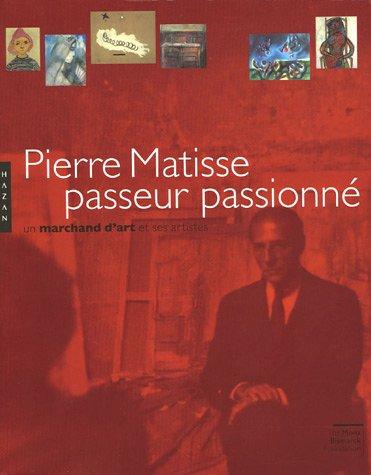 Pierre Matisse, passeur passionné. Un marchand d'art: SCHNEIDER, Pierre ;