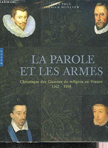 9782754100946: La parole et les armes : Chronique des Guerres de religion en France 1562-1598