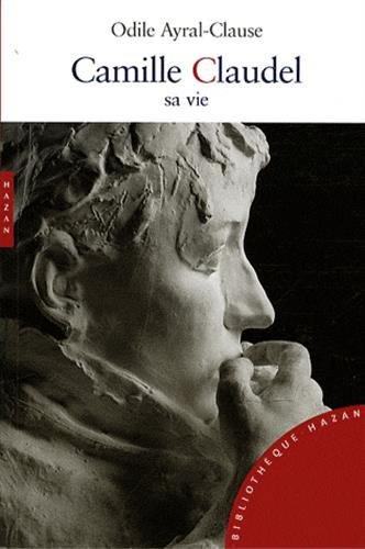 9782754102643: Camille Claudel, sa vie (French Edition)