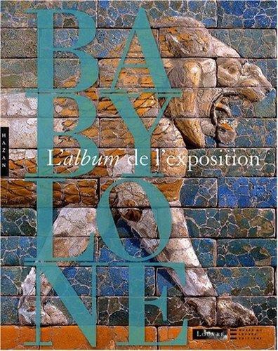 Babylone : L'album de l'exposition [Mar 01,: BÃ atrice AndrÃ