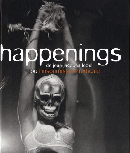 9782754103510: Happenings de Jean-Jacques Lebel ou L'insoumission radicale (French Edition)