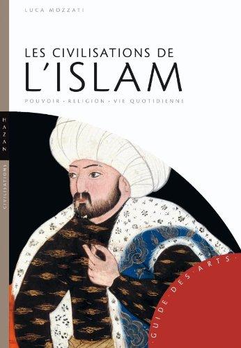 Les civilisations de l'Islam: Pouvoir - Religion: Luca Mozzati