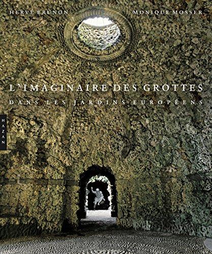 L'imaginaire des grottes dans les jardins européens: Herv� Brunon; Monique Mosser