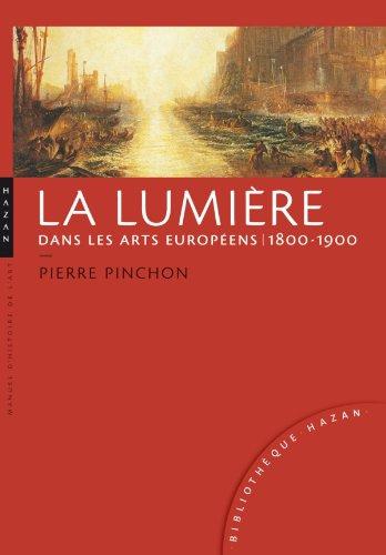 LUMIÈRE DANS LES ARTS EUROPÉENS 1800-1900 (LA): PINCHON PIERRE