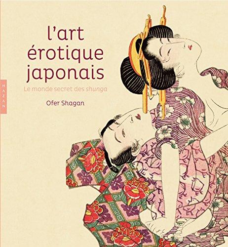 L'art érotique japonais. Le monde secret des: Ofer Shagan