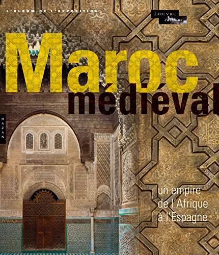 9782754107907: Le Maroc m�di�val. Un empire de l'Afrique � l'Espagne. L'album