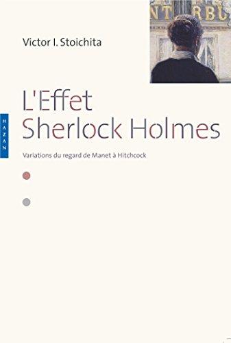 9782754107938: L'effet Sherlock Holmes. Variations du regard de Manet à Hitchcock
