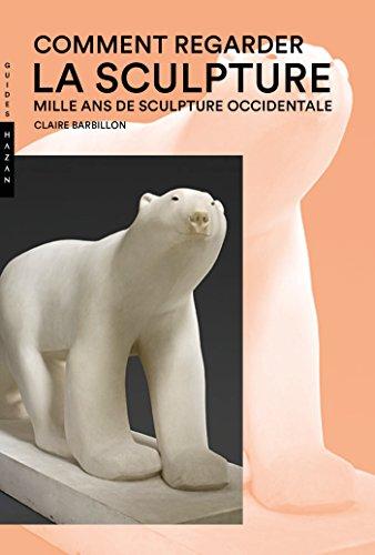 9782754109826: Comment regarder la sculpture. Mille ans de sculpture occidentale