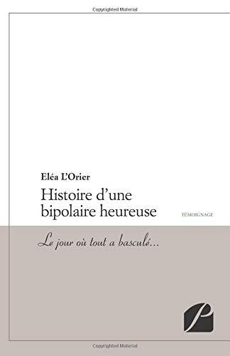 9782754720090: Histoire d'une bipolaire heureuse: Le jour où tout a basculé... (French Edition)