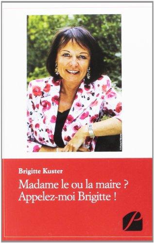 9782754723725: Madame le Ou la Maire ? Appelez-Moi Brigitte !