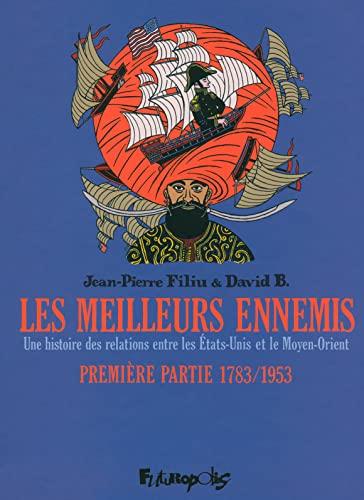 les meilleurs ennemis - une histoire des relations entre les Etats-Unis et le Moyen-Orient t.1 ; ...
