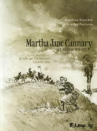 Martha Jane Cannary, les années 1870-1876: CHRISTIAN PERRISSIN MATTHIEU BLANCHIN