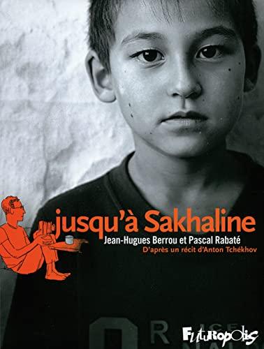 Jusqu'à Sakhaline: Jean-Hugues Berrou, Pascal Rabat�