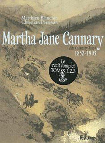 Martha Jane Cannary t.3 ; les années 1877-1903 ; la vie aventureuse de celle que l'on ...