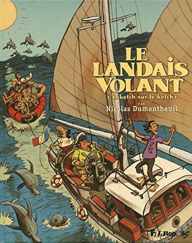 LANDAIS VOLANT (LE) T.03 : SKETCH SUR LE KETCH: DUMONTHEUIL NICOLAS