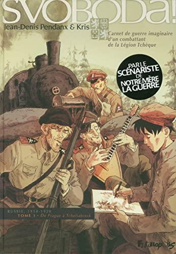 9782754804257: Svoboda! (Tome 1-De Prague à Tcheliabinsk): Carnet de guerre imaginaire d'un combattant de la Légion Tchèque
