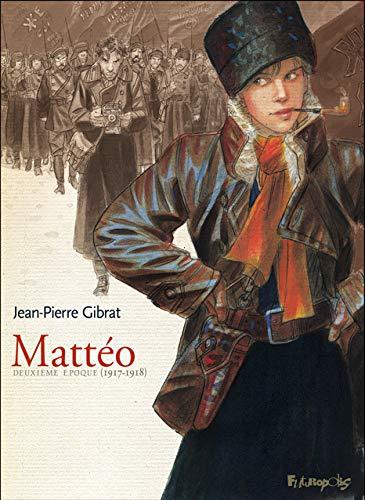 Mattéo (Tome 2-Deuxième époque (1917-1918)) - Jean-Pierre Gibrat