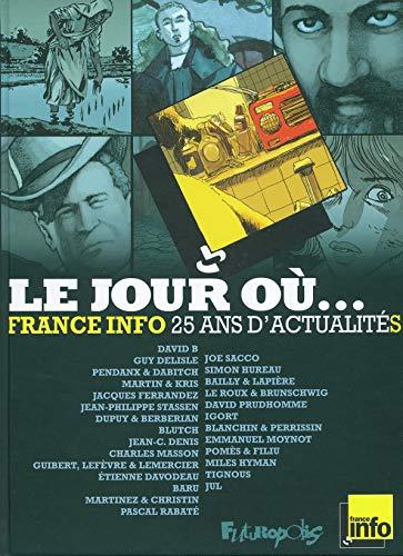 JOUR OÙ (LE) : FRANCE INFO 25 ANS D'ACTUALITÉS: COLLECTIF