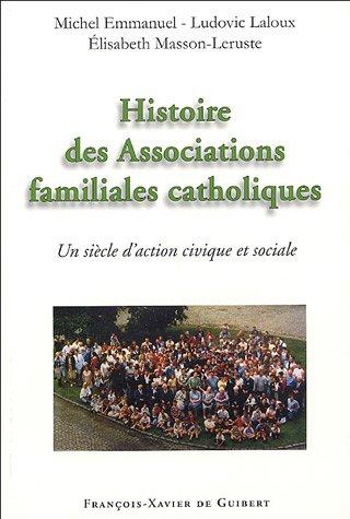 9782755400182: Histoire des associations familiales catholiques : Un siècle d'action civique et sociale depuis les Associations catholiques de chefs de famille