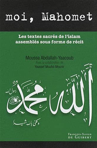 Moi, Mahomet : Les textes sacrés de l'islam assemblés sous forme de récit...