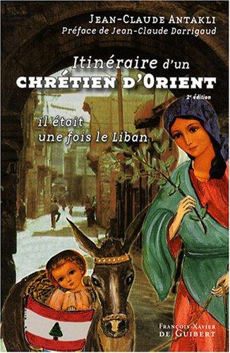 9782755401394: Itin�raire d'un chr�tien d'Orient : Il �tait une fois le Liban !