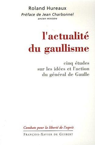 9782755401431: L'actualité du gaullisme : Cinq études sur les idées et l'action du général de Gaulle