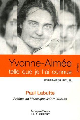 9782755401561: Yvonne-Aimée telle que je l'ai connue - Portrait spirituel