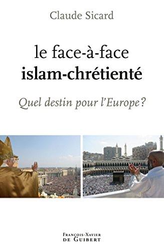 Le face à face islam-chrétienté : Quel destin pour l'Europe ?: Claude ...