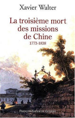 La troisième mort des missions de Chine: Xavier Walter