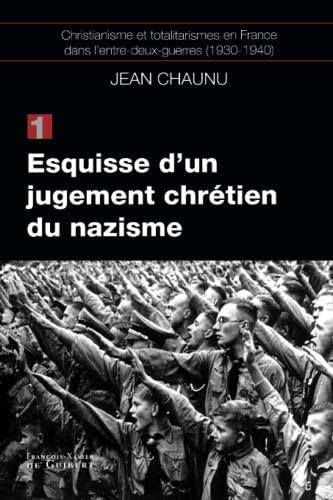 9782755402490: Christianisme et totalitarismes en France dans l'entre-deux-guerres (1930-1940) : Tome 1, Esquisse d'un jugement chrétien du nazisme
